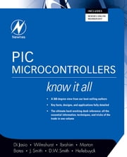 PIC Microcontrollers. Newnes Know It All Series. ebook by Bebbington, Jan