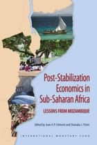Post-Stabilization Economics in Sub-Saharan Africa: Lessons from Mozambique ebook by Shanaka Peiris, Jean Mr. Clément