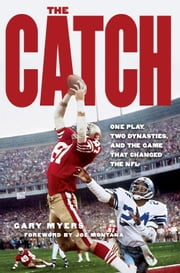 The Catch - One Play, Two Dynasties, and the Game That Changed the NFL ebook by Gary Myers,Joe Montana