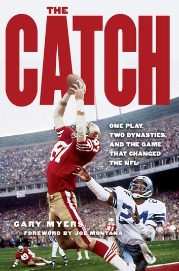 The Catch - One Play, Two Dynasties, and the Game That Changed the NFL ebook by Gary Myers
