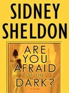 Are You Afraid of the Dark? - A Novel ebook by Sidney Sheldon