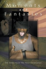 Moments and Fantasies ebook by Ole Eddie Kane The Next Generation