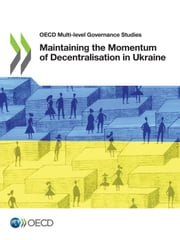 Maintaining the Momentum of Decentralisation in Ukraine ebook by Collectif