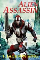 Alien Assassin - Assassin Series, #2 ebook by T. Jackson King
