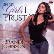 In My Girls I Trust audiobook by Brandi Johnson, Buck 50 Productions