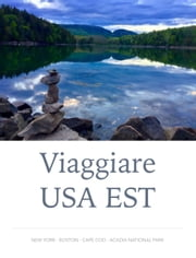 Viaggiare USA EST - New York - Boston - Cape Cod - Acadia National Park ebook by Giulio Mollica