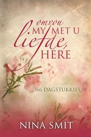 Omvou my met u liefde, Here - '… the Lord's unfailing love surrounds the one who trusts  in him.' – Psalm 32:1 ebook by Nina Smit