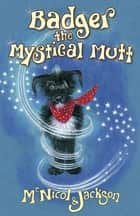 Badger the Mystical Mutt ebook by Lyn McNicol,Laura Cameron Jackson