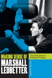 Making Sense of Marshall Ledbetter - The Dark Side of Political Protest ebook by Daniel M. Harrison