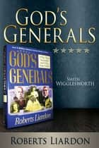 God's Generals: Smith Wigglesworth ebook by Roberts Liardon