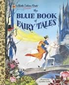 The Blue Book of Fairy Tales ebook by Golden Books
