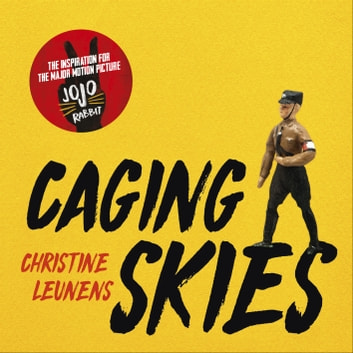 Caging Skies - THE INSPIRATION FOR THE MAJOR MOTION PICTURE 'JOJO RABBIT' audiobook by Christine Leunens