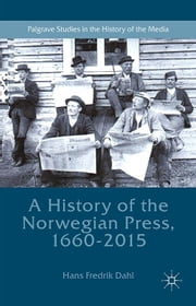 A History of the Norwegian Press, 1660-2015 ebook by Hans Fredrik Dahl