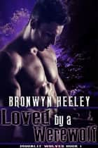 Loved by a Werewolf ebook by Bronwyn Heeley