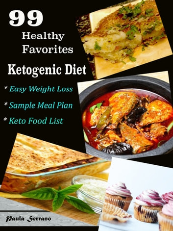 99 Healthy Favorites Ketogenic Diet - Easy Weight Loss Sample Meal Plan Keto Food List ebook by Paula Serrano