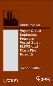 Guidelines for Vapor Cloud Explosion, Pressure Vessel Burst, BLEVE and Flash Fire Hazards ebook by CCPS (Center for Chemical Process Safety)