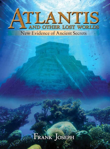 Atlantis and Other Lost Worlds - New Evidence of Ancient Secrets ebook by Frank Joseph