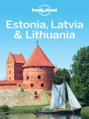 Lonely Planet Estonia, Latvia & Lithuania ebook by Lonely Planet,Brandon Presser,Mark Baker,Peter Dragicevich,Simon Richmond,Andy Symington