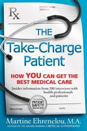 The Take-Charge Patient: How You Can Get the Best Medical Care ebook by Ehrenclou, Martine