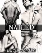 Nailed - Complete Series ebook by Lucia Jordan