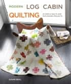 Modern Log Cabin Quilting ebook by Susan Beal