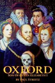 Oxford: Son of Queen Elizabeth I ebook by Paul Streitz