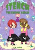 Stench, the Envious Goblin ebook by T.R. Asch