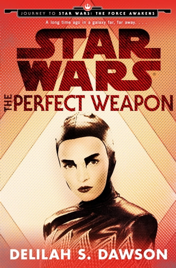 The Perfect Weapon (Star Wars) (Short Story) - Journey to Star Wars: The Force Awakens ebook by Delilah S. Dawson