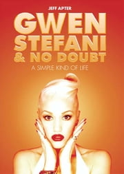 Gwen Stefani and No Doubt: A Simple Kind of Life ebook by Jeff Apter