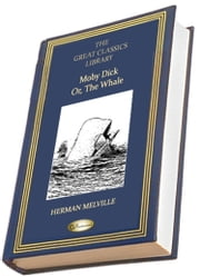 Moby Dick; Or, The Whale - (THE GREAT CLASSICS LIBRARY) ebook by Herman Melville