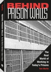 Behind Prison Walls: The Real World of Working in Today's Prisons ebook by Martin, Tom