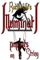 Rothschild's Illuminati - Puppets on a String ebook by William King