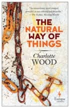 Ebook The Natural Way of Things di Charlotte Wood