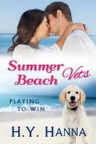 Summer Beach Vets: Playing to Win (Book 2) - ~ A sweet clean small town beach romance set Down Under ebook by H.Y. Hanna