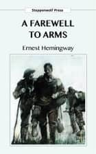 A Farewell to Arms ebook by Ernest Hemingway, Steppenwolf Press