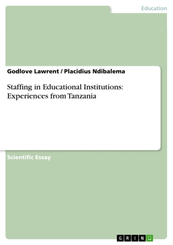 Staffing in Educational Institutions: Experiences from Tanzania ebook by Godlove Lawrent,Placidius Ndibalema