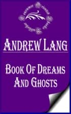 Book of Dreams and Ghosts (Annotated) ebook by Andrew Lang