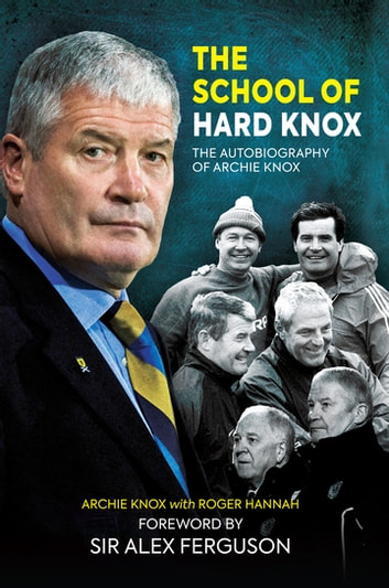 The School of Hard Knox - The Autobiography of Archie Knox ebook by Roger Hannah