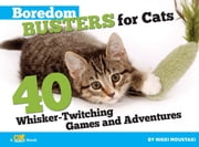 Boredom Busters for Cats - 40 Whisker-Twitching Games and Adventures ebook by Nikki  Moustaki