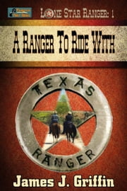 Lone Star Ranger: A Ranger To Ride With ebook by James J. Griffin