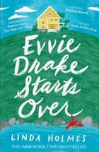 Evvie Drake Starts Over - A feel-good, uplifting story of romance and second chances ebook by Linda Holmes