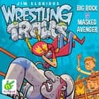 Wrestling Trolls: Big Rock and the Masked Avenger audiobook by Jim Eldridge