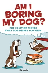 Am I Boring My Dog? ebook by Edie Jarolim