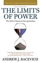The Limits of Power - The End of American Exceptionalism ebook by Andrew J. Bacevich