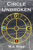 Circle Unbroken ebook by M.A. Kropp