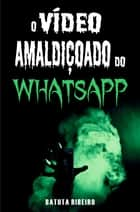 O vídeo amaldiçoado do whatsapp ebook by Batuta Ribeiro
