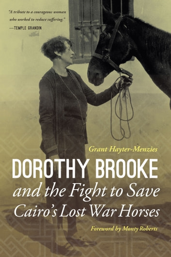 Dorothy Brooke and the Fight to Save Cairo's Lost War Horses ebook by Grant Hayter-Menzies