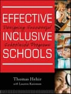 Effective Inclusive Schools - Designing Successful Schoolwide Programs ebook by Thomas Hehir, Lauren I. Katzman