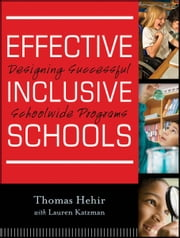 Effective Inclusive Schools - Designing Successful Schoolwide Programs ebook by Thomas Hehir,Lauren I. Katzman