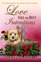 Love Has the Best Intentions ebook by Christine Arness